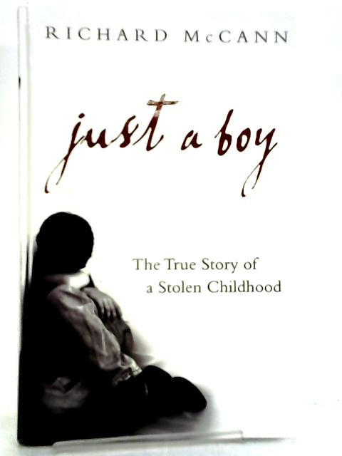 Just a Boy, The True Story of a Stolen Childhood by Richard McCann