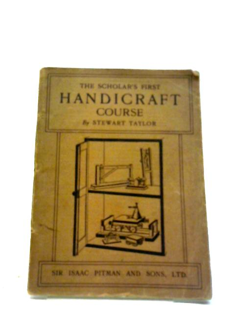 The Scholar's First Handicraft Course by Stewart Taylor