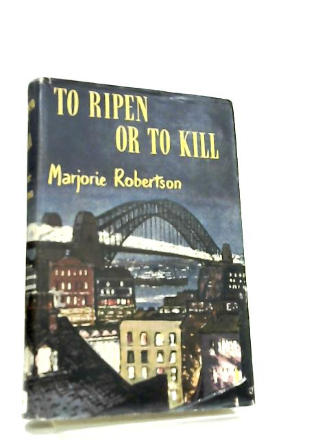 To Ripen or to Kill by Marjorie Robertson