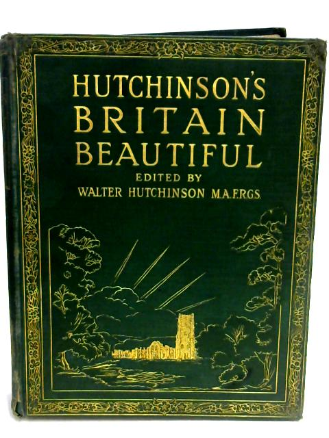 Hutchinsons Britain Beautiful Volume 1 by Walter Hutchinson