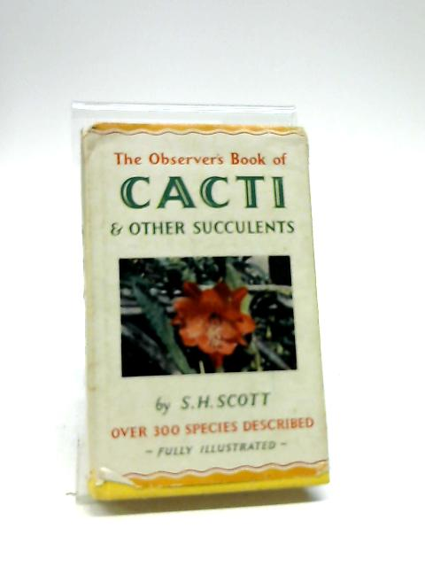 The Observer's Book of Cacti and other Succulents. 1967 by Scott, S. H.