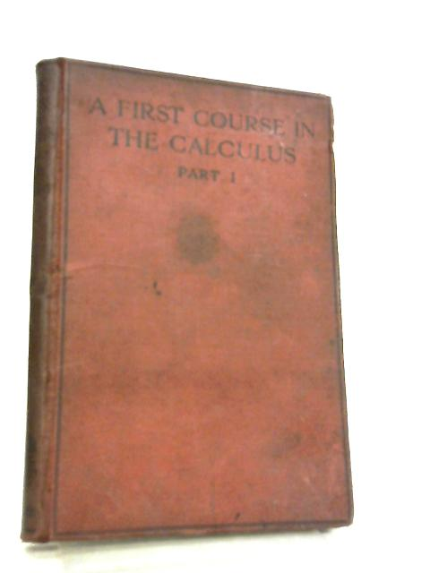 A First Course in the Calculus - Part I by William P. Milne
