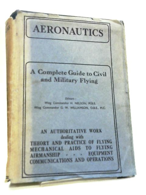 Aeronautics - A Complete Guide to Civil and Military Flying Volume I by H. Nelson
