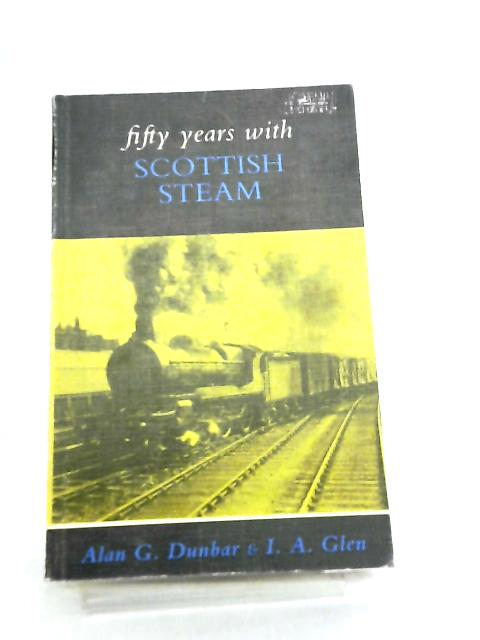 Fifty Years with Scottish Steam by Alan G. Dunbar