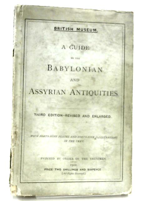 British Museum. A Guide to the Babylonian and Assyrian Antiquities by Various