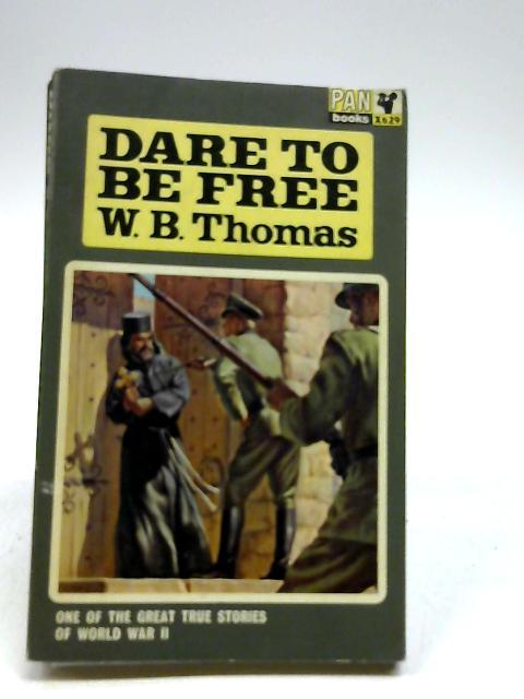 Dare To Be Free by W B Thomas