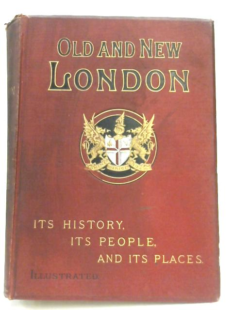 Old and New London: A Narrative of its History, its People and its Places Volume I by Walter Thornbury