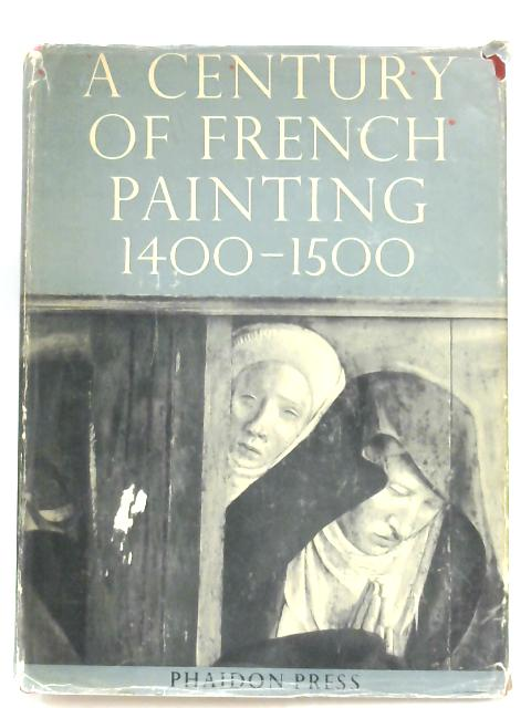 A Century Of French Painting 1400 - 15000 by Grete Ring