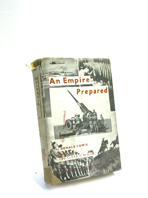 An Empire Prepared a study of the Defence potentialities of Greater Britain by Donald Cowie