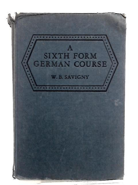 A Sixth Form German Course by W.B.Savigny