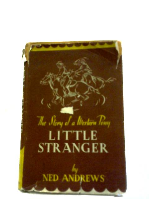 Little Stranger The Story Of A Western Pony by Ned Andrews