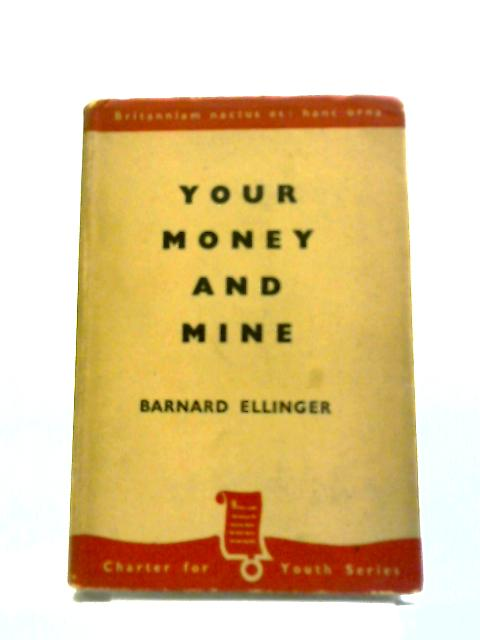 Your Money And Mine by Barnard Ellinger