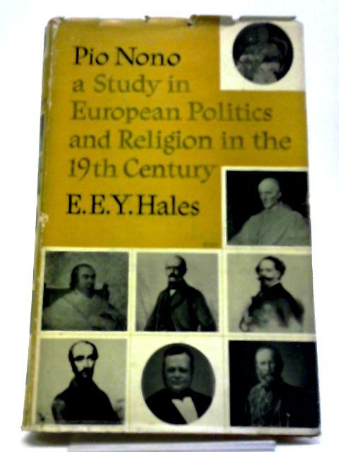 Pio Nono: A Study In European Politics And Religion In The Nineteenth Century by E. E. Y Hales