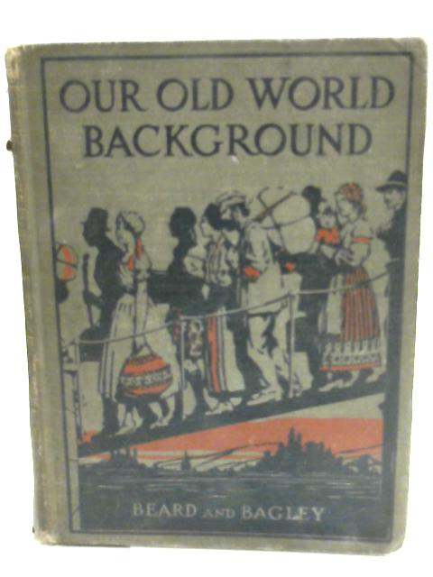 Our Old World Background by Charles Austin Beard