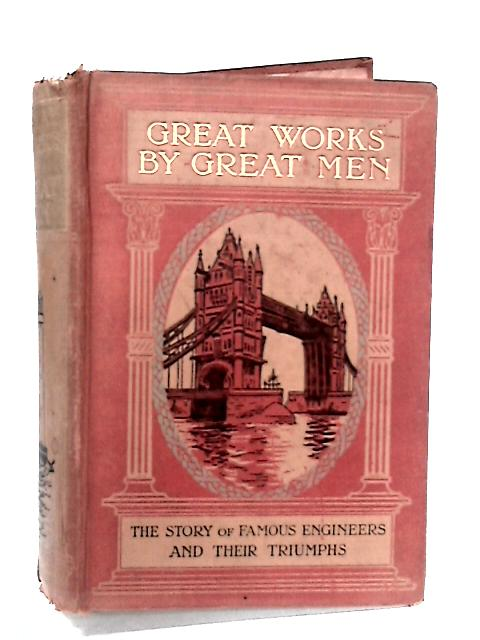 Great Works By Great Men by F. M. Holmes