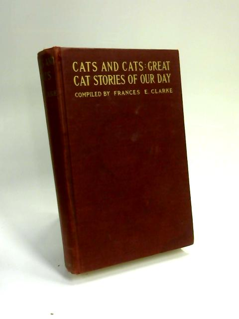 Cats and Cats: Great Cat Stories of Our Day by Frances Clarke