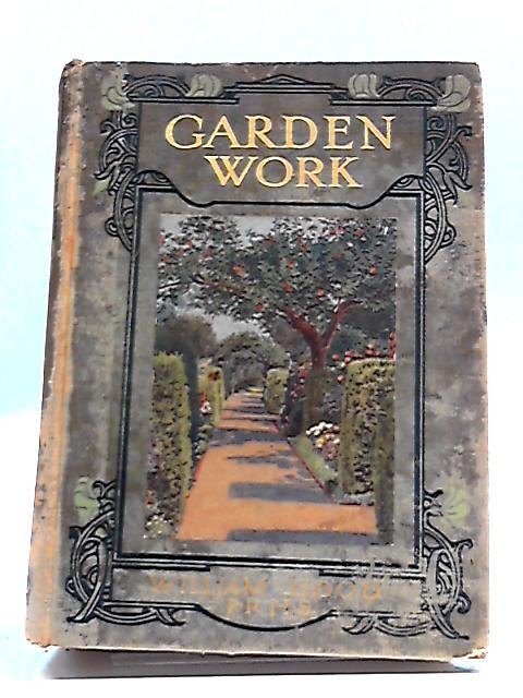 Garden Work: A Practical Manual Of School Gardening By William Good