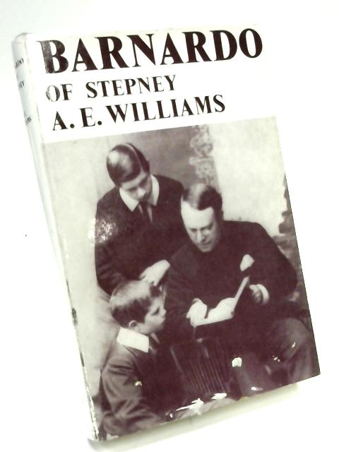 Barnardo of Stepney: The Father of Nobody's Children by A. E Williams