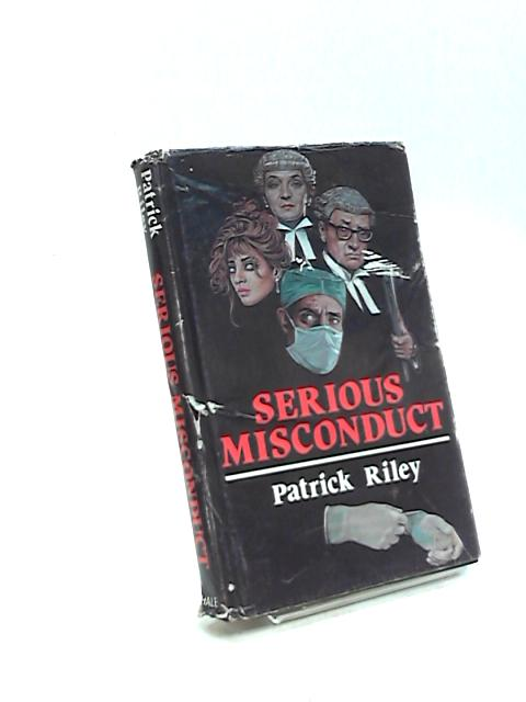 Serious Misconduct by Patrick Riley