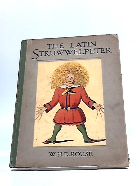 The Latin Struwwelpeter by W H D Rouse