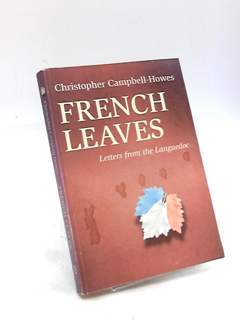 French Leaves: Letters from the Languedoc by Christopher Campbell-Howes