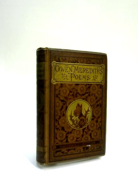 The Poetical Works of Owen Meredith by Lord Lytton