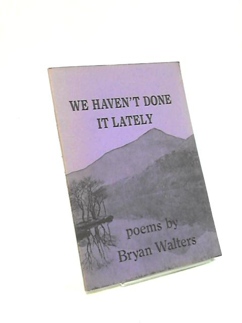 We Haven't Done It Lately by Bryan Walters