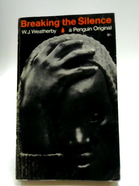 Breaking the Silence by W J Weatherby