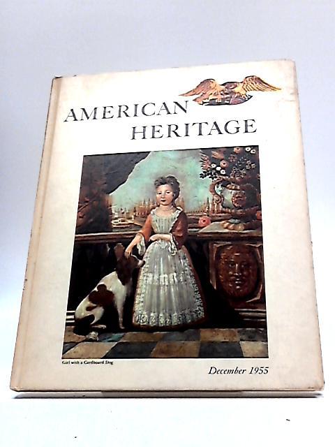 American Heritage December 1955. Volume VII, Number 1 by Unknown