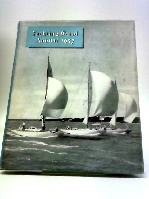 Yachting World Annual 1957 by Anonymous