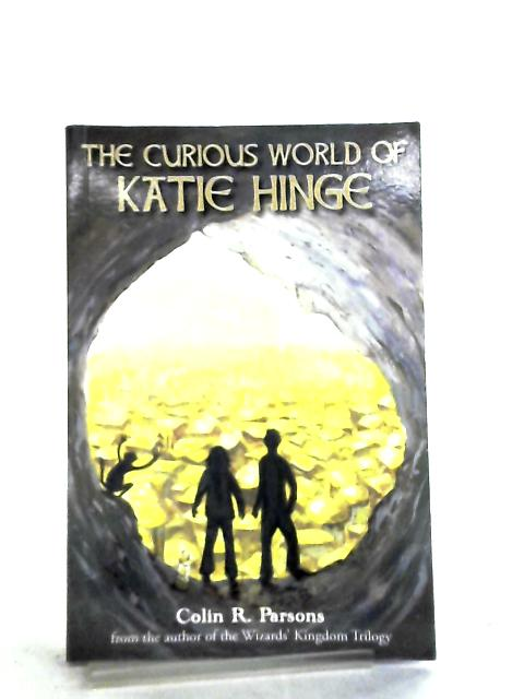 The Curious World of Katie Hinge by Colin R. Parsons