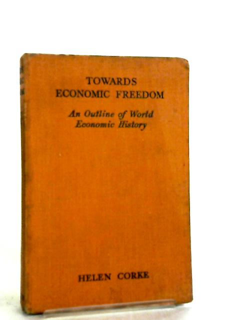Towards Economic Freedom, An Outline Of World Economic History By Helen Corke