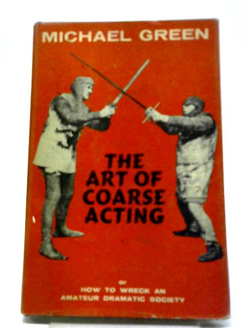 The Art Of Coarse Acting by Michael Green