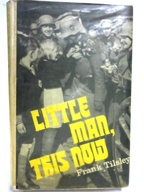 Little Man, This Now By Frank Tilsley