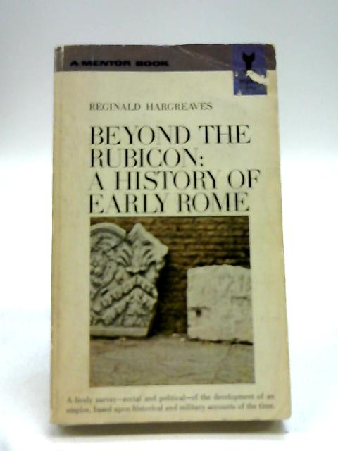 Beyond the Rubicon;: A history of early Rome (A Mentor book, MQ686) by Hargreaves, Reginald