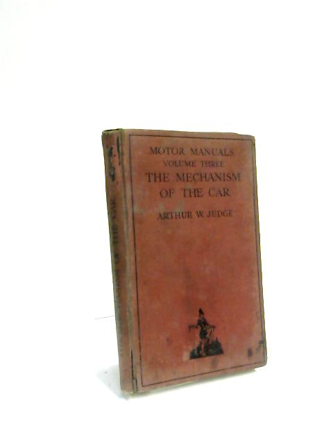 The Mechanism Of The Car: Motor Manuals Vol 3 by Arthur W Judge