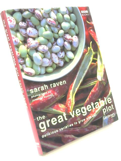 The Great Vegetable Plot by Raven. Sarah ( 2005 ) Hardcover by Sarah Raven