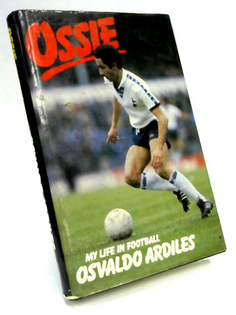 Ossie: My Life in Football By Osvaldo Ardiles, Mike Langley