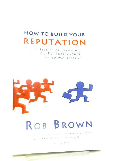 How to Build Your Reputation by Rob Brown