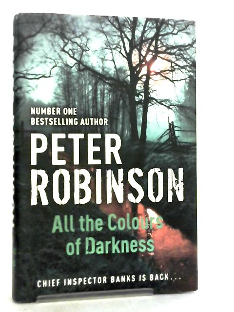 All the Colours of Darkness, The 18th DCI Banks Mystery by Peter Robinson