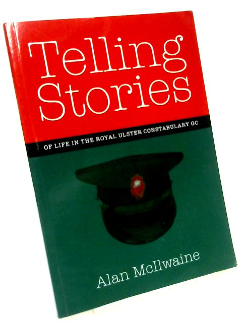 Telling Stories of Life in the Royal Ulster Constabulary GC by A Mcilwaine