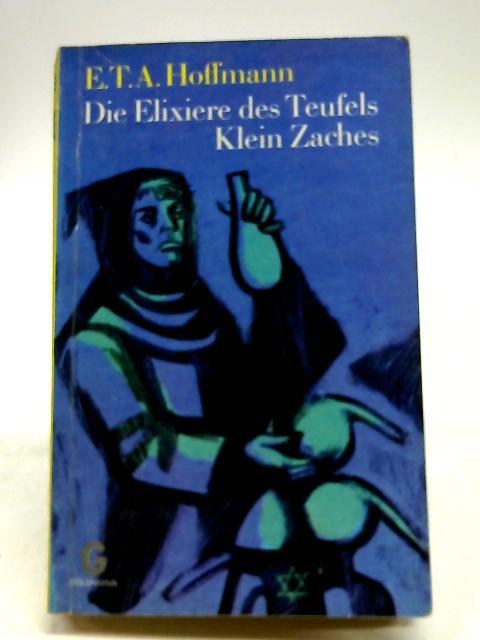 Die Elixiere Des Teufels Klein Zaches by E.T.A. Hoffmann
