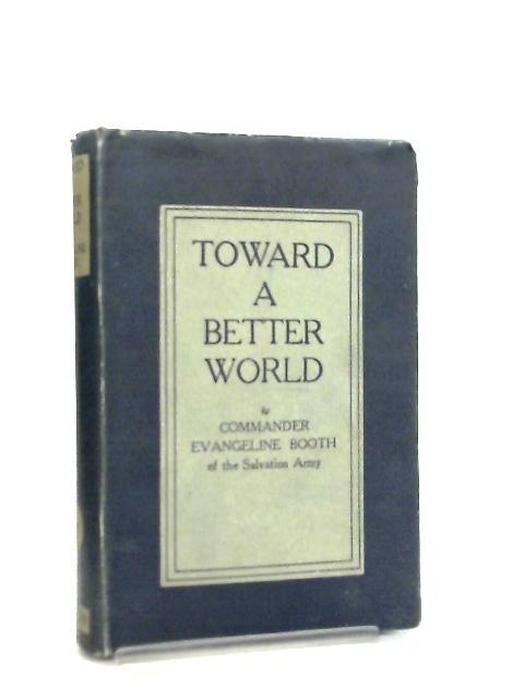 Toward a Better World by Evangeline Booth