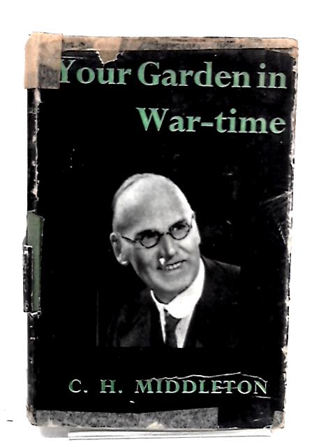 Your Garden in War-Time by Middleton, C.H.