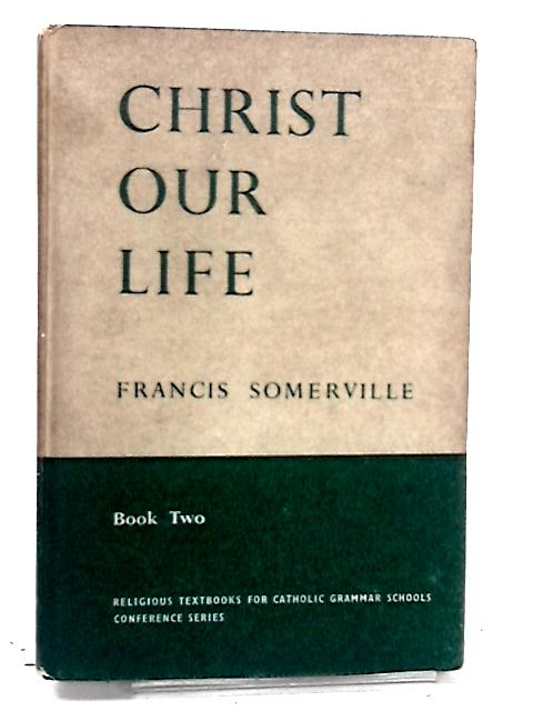 Christ Our Life by Francis Somerville