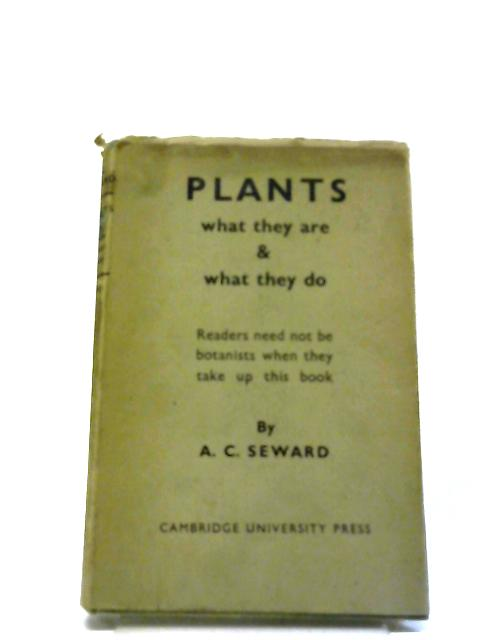 Plants: What They Are and What They Do. by Seward, A C