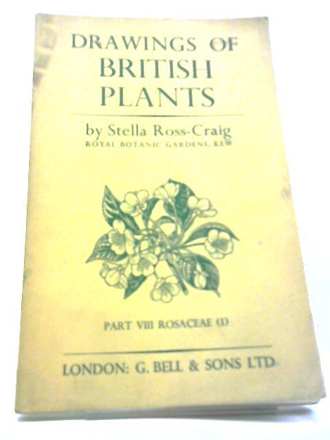 Drawings of British Plants : Part VIII Rosaceae (1). by Ross-Craig Stella