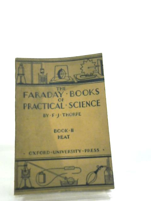 The Faraday Books of Practical Science Book II Heat by F. J. Thorpe