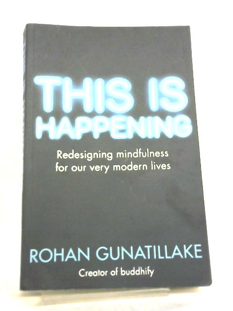 This is Happening, Redesigning mindfulness for our very modern lives by Rohan Gunatillake