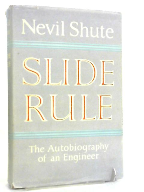 Slide Rule, The Autobiography of an Engineer by Nevil Shute
